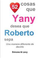 52 Cosas Que Yany Desea Que Roberto Sepa by J. L. Leyva