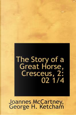 The Story of a Great Horse, Cresceus, 2 by Joannes McCartney