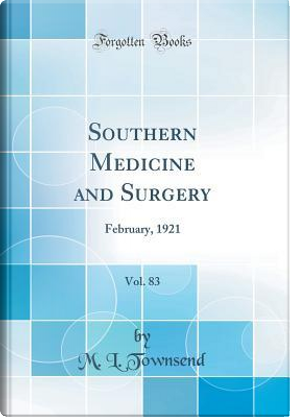 Southern Medicine and Surgery, Vol. 83 by M. L. Townsend