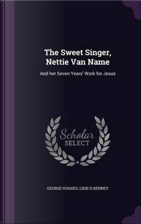 The Sweet Singer, Nettie Van Name by George Hughes