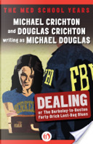 Dealing or The Berkeley-to-Boston Forty-Brick Lost-Bag Blues by Michael Crichton
