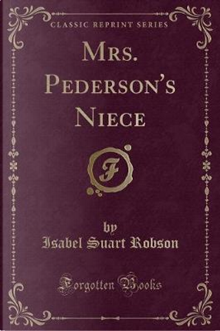 Mrs. Pederson's Niece (Classic Reprint) by Isabel Suart Robson