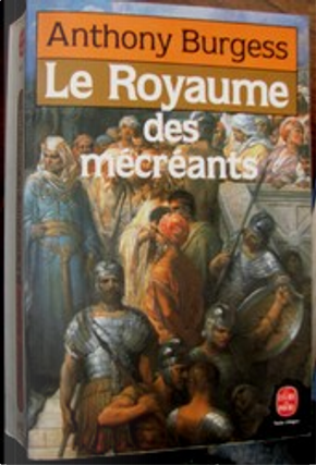 Le royaume des mecreants by Anthony Burgess
