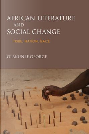 African Literature and Social Change by Olakunle George