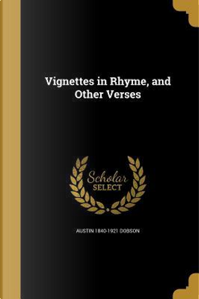 VIGNETTES IN RHYME & OTHER VER by Austin 1840-1921 Dobson