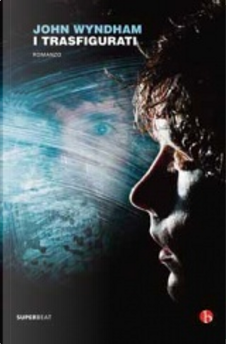 I trasfigurati by John Wyndham