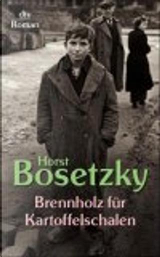 Brennholz für Kartoffelschalen. Roman eines Schlüsselkindes. by Horst Bosetzky