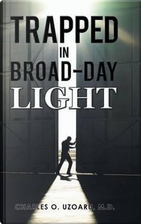Trapped in Broad-day Light by Charles O. Uzoaru.