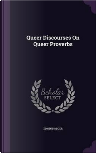 Queer Discourses on Queer Proverbs by Edwin, Ed Hodder