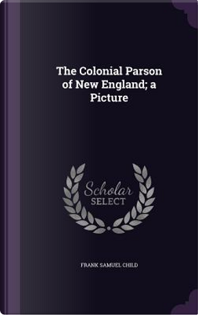 The Colonial Parson of New England; A Picture by Frank Samuel Child