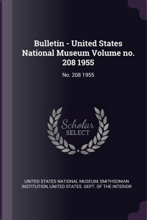 Bulletin - United States National Museum Volume No. 208 1955 by Smithsonian Institution