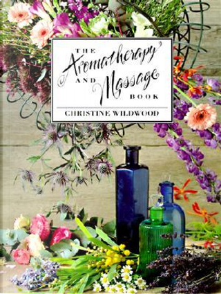 The Aromatherapy and Massage Book by Christine Wildwood