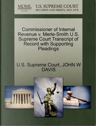 Commissioner of Internal Revenue V. Merle-Smith U.S. Supreme Court Transcript of Record with Supporting Pleadings by John W. Davis