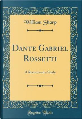 Dante Gabriel Rossetti by William Sharp