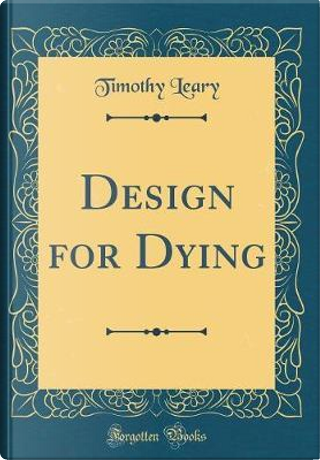 Design for Dying (Classic Reprint) by Timothy Leary