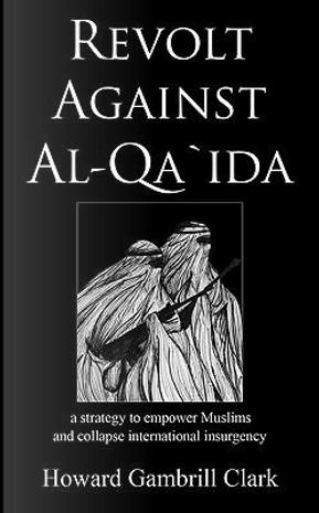 Revolt Against Al Qa'ida by Howard Gambrill Clark