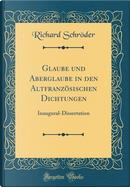 Glaube und Aberglaube in den Altfranzösischen Dichtungen by Richard Schröder