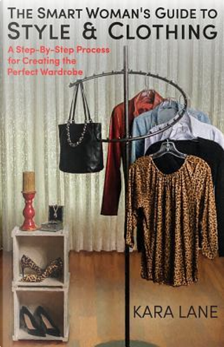 The Smart Woman's Guide to Style & Clothing by Kara Lane