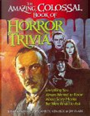 The Amazing, Colossal Book of Horror Trivia by Forrest J. Ackerman, Jim Clark, Jonathan Malcolm Lampley, Ken Beck