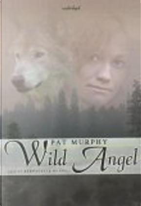 Wild Angel by Pat Murphy