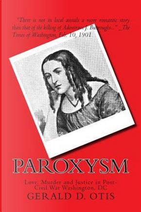 Paroxysm by Gerald D Otis