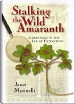 Stalking the Wild Amaranth by Janet Marinelli, Stephen K-M. Tim