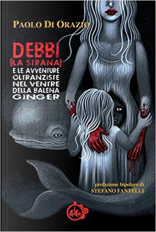 Debbi (la strana) e le avventure oltranziste nel ventre della balena Ginger by Paolo Di Orazio