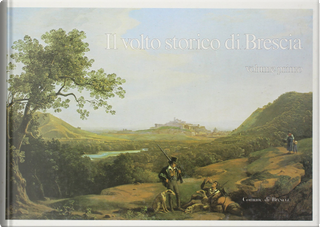 Il volto storico di Brescia - Vol. 1