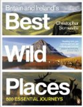 Britain and Ireland's Best Wild Places by Christopher Somerville