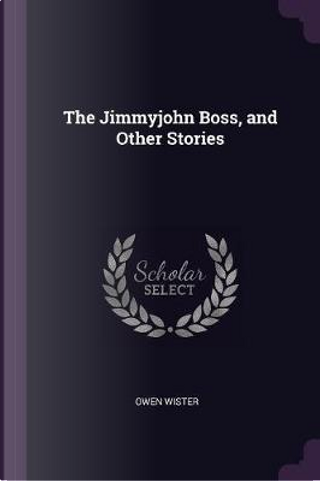 The Jimmyjohn Boss, and Other Stories by Owen Wister