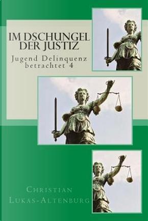 Im Dschungel Der Justiz by Christian Lukas-Altenburg