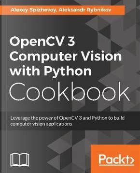 OpenCV 3 Computer Vision with Python Cookbook by Alexey Spizhevoy