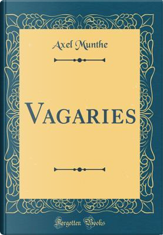 Vagaries (Classic Reprint) by Axel Munthe