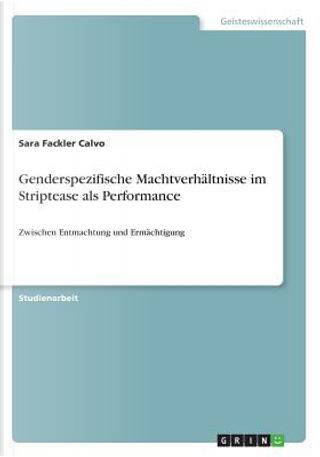 Genderspezifische Machtverhältnisse im Striptease als Performance by Sara Fackler Calvo