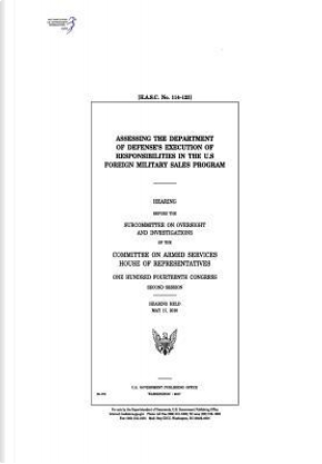 Assessing the Department of Defense's Execution of Responsibilities in the U.s. Foreign Military Sales Program by United States Congress