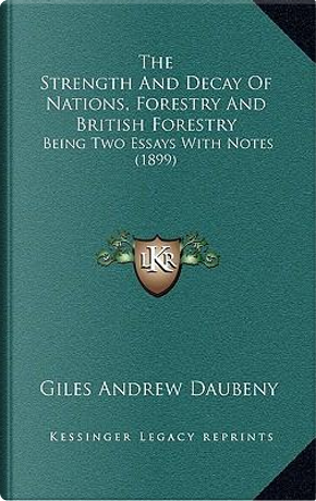 The Strength and Decay of Nations, Forestry and British Forestry by Giles Andrew Daubeny