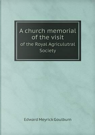 A Church Memorial of the Visit of the Royal Agriculutral Society by Goulburn Edward Meyrick
