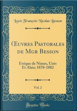 OEuvres Pastorales de Mgr Besson, Vol. 2 by Louis François Nicolas Besson