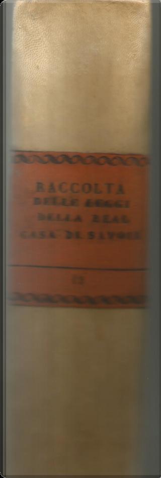 Raccolta per ordine di materie delle leggi, editti, manifesti, ecc. pubblicati dal principio dell'anno 1681 sino agli 8 dicembre 1798 sotto il felicissimo dominio della Real Casa di Savoia in continuazione a quella del senatore Borelli - Tomo 14