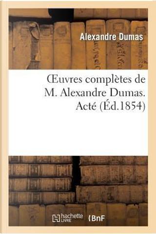 Oeuvres Completes de M. Alexandre Dumas. Acte by Dumas a