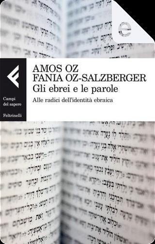 Gli ebrei e le parole by Amos Oz, Fania Oz-Salzberger
