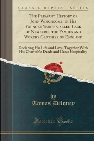 The Pleasant History of John Winchcomb, in His Younger Yeares Called Lack of Newberie, the Famous and Worthy Clothier of England by Tomas Deloney