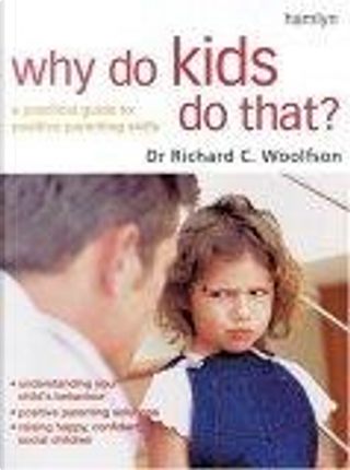 Why Do Kids Do That? by Richard C. Woolfson