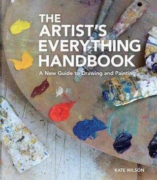 The Artist's Everything Handbook by Kate Wilson