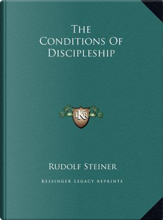 The Conditions of Discipleship by Rudolf Steiner