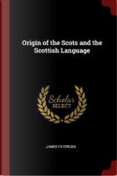 Origin of the Scots and the Scottish Language by James Paterson