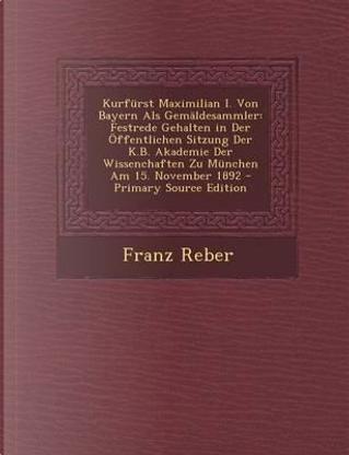 Kurfurst Maximilian I. Von Bayern ALS Gemaldesammler by Franz Reber