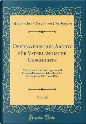 Oberbayerisches Archiv für Vaterländische Geschichte, Vol. 48 by Historischer Verein Von Oberbayern