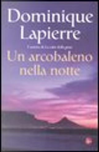 Un arcobaleno nella notte by Dominique Lapierre