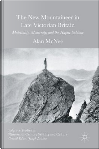 The New Mountaineer in Late Victorian Britain by Alan Mcnee